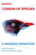 Darwin's On the Origin of Species : A Modern Rendition - Daniel Duzdevich