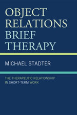 Object Relations Brief Therapy : The Therapeutic Relationship in Short-Term Work - Michael Stadter