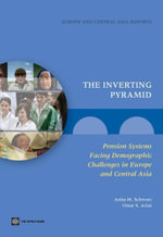 The Inverting Pyramid : Pension Systems Facing Demographic Challenges in Europe and Central Asia - Anita M. Schwarz