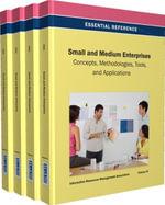 Small and Medium Enterprises : Concepts, Methodologies, Tools, and Applications