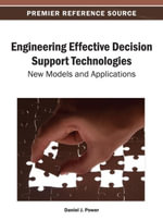 Engineering Effective Decision Support Technologies : New Models and Applications