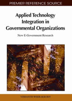 Applied Technology Integration in Governmental Organizations : New E-Government Research: New E-Government Research