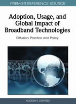 Adoption, Usage, and Global Impact of Broadband Technologies : Diffusion, Practice and Policy