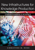 New Infrastructures for Knowledge Production : Understanding E-Science