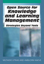 Open Source for Knowledge and Learning Management : Strategies Beyond Tools