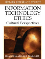 Information Technology Ethics : Cultural Perspectives
