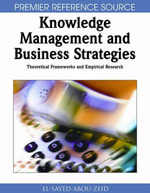 Knowledge Management and Business Strategies : Theoretical Frameworks and Empirical Research