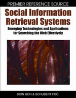 Social Information Retrieval Systems : Emerging Technologies and Applications for Searching the Web Effectively