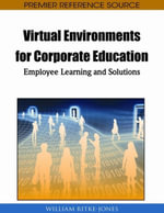 Virtual Environments for Corporate Education : Employee Learning and Solutions