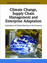 Climate Change, Supply Chain Management and Enterprise Adaptation : Implications of Global Warming on the Economy - Costas P. Pappis
