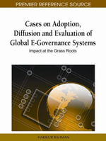 Cases on Adoption, Diffusion and Evaluation of Global E-Governance Systems : Impact at the Grass Roots