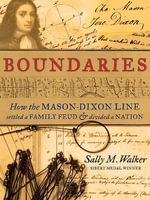 Boundaries : How the Mason-Dixon Line Settled a Family Feud and Divided a Nation - Sally M. Walker