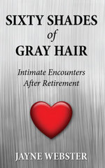 Sixty Shades of Gray Hair - Jayne Webster