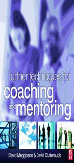 Further Techniques for Coaching and Mentoring - David Megginson