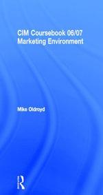 CIM Coursebook 06/07 Marketing Environment - Mike Oldroyd