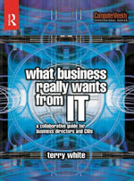 What Business Really Wants from IT - Terry White