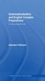Grammaticalization and English Complex Prepositions : A Corpus-based Study - Sebastian Hoffmann