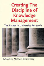 Creating the Discipline of Knowledge Management - Michael Stankosky