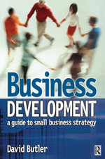 Business Development : A Guide to Small Business Strategy - David Butler