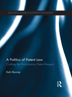 A Politics of Patent Law : Crafting the Participatory Patent Bargain - Kali Murray