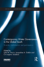 Contemporary Water Governance in the Global South : Scarcity, Marketization and Participation
