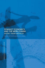 Feminist Economics and the World Bank : History, Theory and Policy