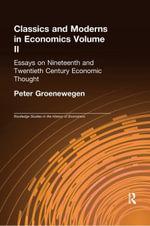 Classics and Moderns in Economics Volume II : Essays on Nineteenth and Twentieth Century Economic Thought