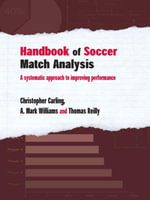 Handbook of Soccer Match Analysis : A Systematic Approach to Improving Performance - Christopher Carling