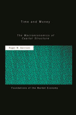 Time and Money : The Macroeconomics of Capital Structure - Roger W Garrison