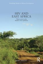 HIV and East Africa : Thirty Years in the Shadow of an Epidemic - Janet Seeley