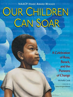 Our Children Can Soar : A Celebration of Rosa, Barack, and the Pioneers of Change - Michelle Cook