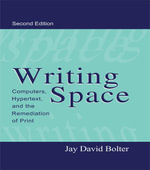 Writing Space : Computers, Hypertext, and the Remediation of Print - Jay David Bolter