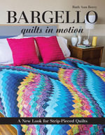 Bargello Quilts in Motion : A New Look for Strip-Pieced Quilts - Ruth Ann Berry