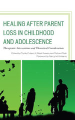 Healing after Parent Loss in Childhood and Adolescence : Therapeutic Interventions and Theoretical Considerations