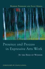 Presence and Process in Expressive Arts Work : At the Edge of Wonder - Sally Atkins