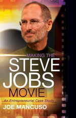 Making the Steve Jobs Movie : An Entrepreneurial Case Study - Joe Mancuso
