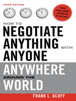 How to Negotiate Anything with Anyone Anywhere Around - Frank L. Acuff
