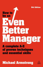 How to be an Even Better Manager : A Complete A-Z of Proven Techniques and Essential Skills - Michael Armstrong