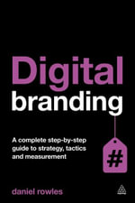 Digital Branding : A Complete Step-by-Step Guide to Strategy, Tactics and Measurement - Daniel Rowles