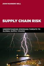 Supply Chain Risk : Understanding Emerging Threats to Global Supply Chains - John Manners-Bell