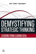 Demystifying Strategic Thinking : Lessons from Leading CEOs - Tony Grundy
