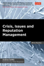 Crisis, Issues and Reputation Management : A Handbook for PR and Communications Professionals - Andrew Griffin