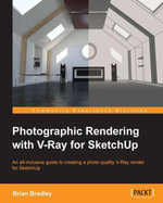 Photographic Rendering with V-Ray for SketchUp - Bradley  Brian