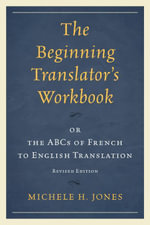 The Beginning Translator's Workbook : or the ABCs of French to English Translation - Michele H. Jones