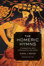 The Homeric Hymns : A Translation, with Introduction and Notes - Diane J. Rayor