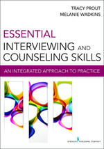Essential Interviewing and Counseling Skills : An Integrated Approach to Practice - Tracy, PhD Prout