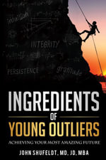 Ingredients of Young Outliers - John, MD, JD, MBA Shufeldt