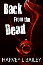 Back From the Dead - Harvey L. Bailey