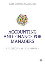 Accounting and Finance for Managers : A Decision-Making Approach - Matt Bamber