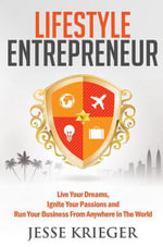 Lifestyle Entrepreneur : Live Your Dreams, Ignite Your Passions and Run Your Business From Anywhere in The World - Jesse Krieger